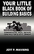 Your Little Black Book of Building Basics: Commercial Real Estate Construction & Development