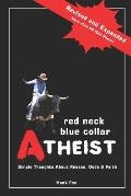 Red Neck, Blue Collar, Atheist: Simple Thoughts about Reason, Gods and Faith