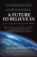 Future to Believe in A Guide to Empowerment Revolution & the Universal Right to Be Free