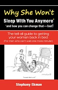 Why She Won't Sleep with You Anymore*: *And How You Can Change That-Fast!