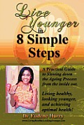 Live Younger in 8 Simple Steps: A Practical Guide to Slowing Down Aging Process from the Inside Out