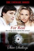 For Real: Book 3, the Courage Series