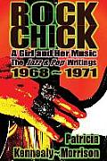 Rock Chick: A Girl & Her Music: The Jazz & Pop Writings 1968 - 1971 by Patricia Kennealy-morrison
