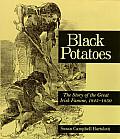 Black Potatoes the Story Of The Great Irish Famine 1845 1850