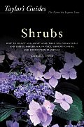 Taylors Guide to Shrubs How to Select & Grow More Than 500 Ornamental & Useful Shrubs for Privacy Ground Covers & Specimen Plantings