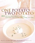One Potato Two Potato 300 Recipes from Simple to Elegant Appetizers Main Dishes Sidedishes & More