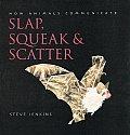 Slap Squeak & Scatter How Animals Communicate