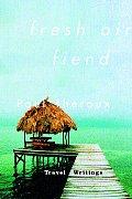 Fresh Air Fiend: Travel Writings, 1985-2000 Cover