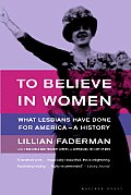 To Believe in Women What Lesbians Have Done for America A History