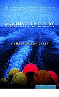 Against The Tide: The Fate Of The New England Fisherman by Richard Adams Carey