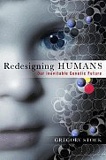 Redesigning Humans Our Inevitable Genetic Future