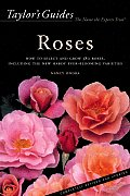 Taylor's Guide to Roses: How to Select, Grow, and Enjoy More Than 380 Roses (Taylor's Guides to Gardening)