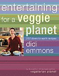 Entertaining for a Veggie Planet 250 Down To Earth Recipes