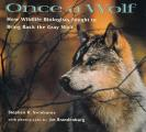 Once a Wolf : How Wildlife Biologists Fought To Bring Back the Gray Wolf (99 Edition)