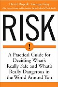 Risk A Practical Guide for Deciding Whats Really Safe & Whats Dangerous in the World Around You