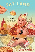 Fat Land How Americans Became the Fattest People in the World