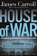 House of War The Pentagon & the Disastrous Rise of American Power
