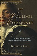 Would Be Commoner A Tale of Deception Murder & Justice in Seventeenth Century France