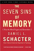 Seven Sins of Memory How the Mind Forgets & Remembers