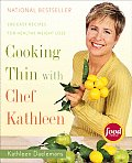Cooking Thin with Chef Kathleen 200 Easy Recipes for Healthy Weight Loss