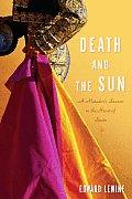 Death and the Sun: A Matador's Season in the Heart of Spain