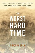 Worst Hard Time The Untold Story of Those Who Survived the Great American Dust Bowl
