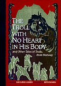 Troll with No Heart in His Body & Other Tales of Trolls from Norway