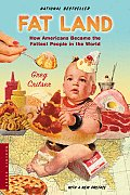 Fat Land: How Americans Became the Fattest People in the World Cover