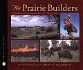 Prairie Builders Reconstructing Americas Lost Grasslands