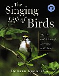 Singing Life of Birds The Art & Science of Listening to Birdsong With CD