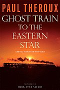 Ghost Train to the Eastern Star On the Tracks of the Great Railway Bazaar