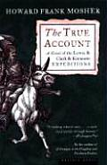 True Account A Novel of the Lewis & Clark & Kinneson Expeditions