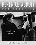 Berenice Abbott Photographer An Independent Vision