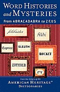 Word Histories & Mysteries From Abracadabra to Zeus
