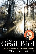 The Grail Bird: Hot on the Trail of the Ivory-Billed Woodpecker