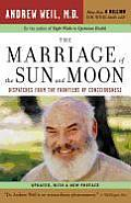Marriage of Sun and the Moon : Dispatches From the Frontiers of Consciousness - Updated ((Rev)04 Edition)