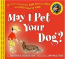 May I Pet Your Dog The How To Guide for Kids Meeting Dogs & Dogs Meeting Kids