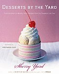 Desserts by the Yard From Brooklyn to Beverly Hills Recipes from the Sweetest Life Ever