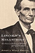 Lincoln's Melancholy: How Depression Challenged a President and Fueled His Greatness Cover