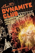 Dynamite Club How a Bombing in Fin de Siecle Paris Ignited the Age of Modern Terror