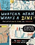 Whatcha Mean Whats a Zine The Art of Making Zines & Mini Comics