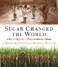 Sugar Changed the World: A Story of Magic, Spice, Slavery, Freedom, and Science Cover