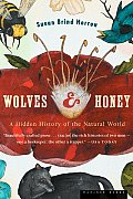 Wolves & Honey A Hidden History of the Natural World