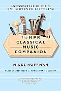 Npr Classical Music Companion : an Essential Guide for Enlightened Listening (Rev 06 Edition)