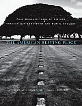 American Resting Place Four Hundred Years of History Through Our Cemeteries & Burial Grounds