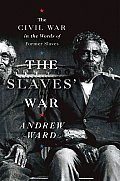 Slaves War The Civil War in the Words of Former Slaves