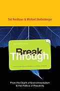 Break Through: From the Death of Environmentalism to the Politics of Possibility Cover