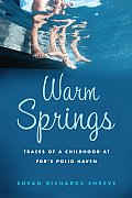 Warm Springs Traces of a Childhood at FDRs Polio Haven