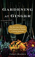 Gardening at Ginger My Seven Year Obsession with Designing & Planting a Personal Landscape