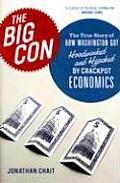 Big Con The True Story of How Washington Got Hoodwinked & Hijacked by Crackpot Economics